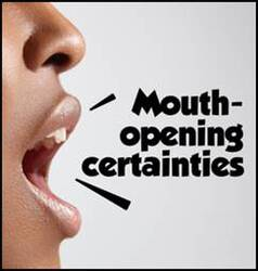 Mouth Opening Certainties
